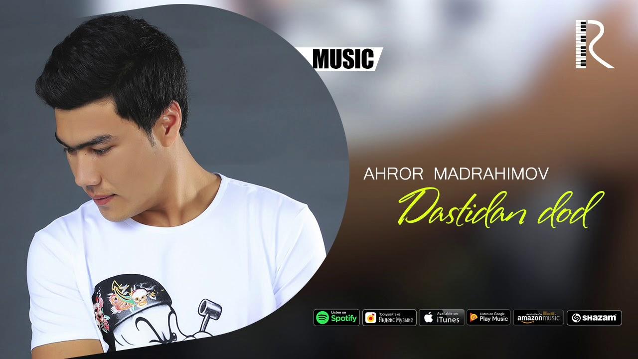 Ahror Madrahimov - Dastidan dod | Ахрор Мадрахимов - Дастидан дод (music version)