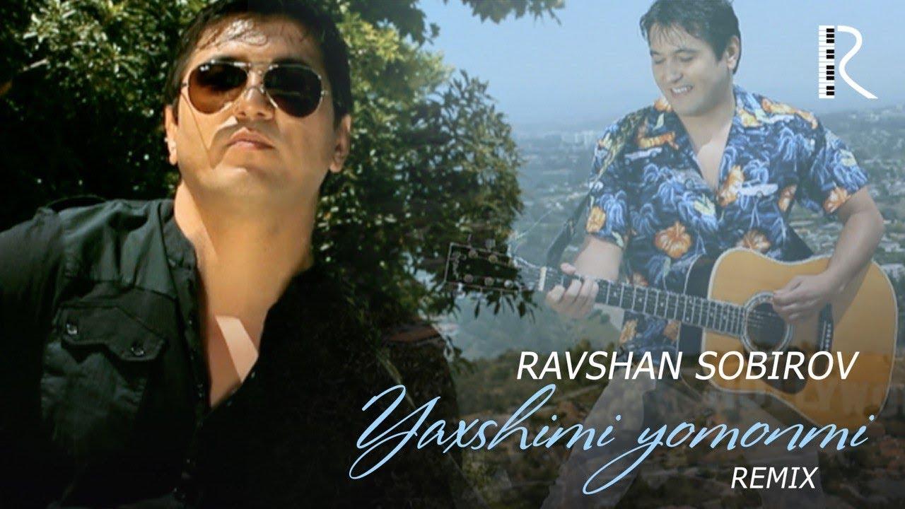 Ravshan Sobirov - Yaxshimi yomonmi (remix)   Равшан Собиров - Яхшими ёмонми (remix)