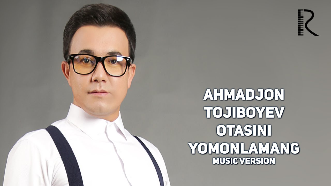 Ahmadjon Tojiboyev - Otasini yomonlamang | Ахмаджон Тожибоев - Отасини ёмонламанг (music version)