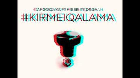 Argoonya ft. Beibit Korgan / Kirmei Qalama / Кирмей Калама / Кірмей қалама