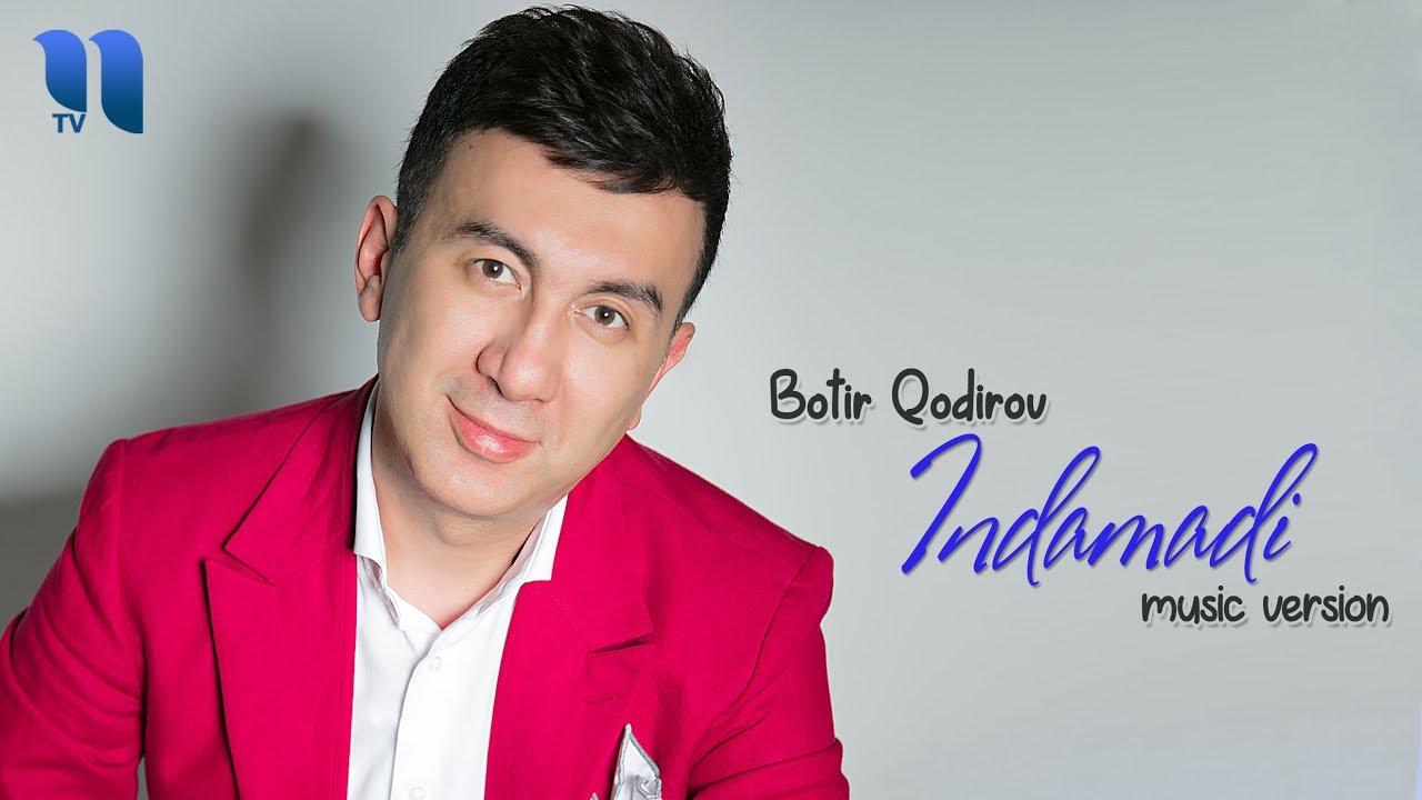 Botir Qodirov - Indamadi   Ботир Кодиров - Индамади (music version)