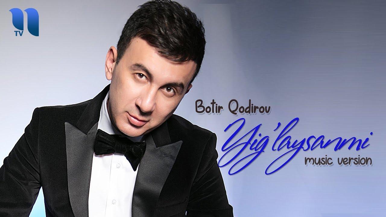 Botir Qodirov - Yig'laysanmi | Ботир Кодиров - Йиглайсанми (music version)