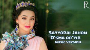 Sayyorai Jahon - O'sma qo'yib | Сайёраи Жахон - Усма куйиб (music version)