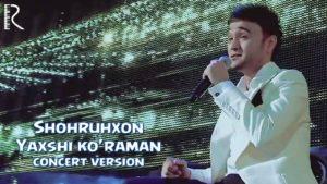Shohruhxon - Yaxshi ko'raman   Шохруххон - Яхши кураман (concert version)