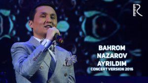 Bahrom Nazarov - Ayrildim   Бахром Назаров - Айрилдим (concert version 2016)