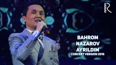 Bahrom Nazarov - Ayrildim | Бахром Назаров - Айрилдим (concert version 2016)