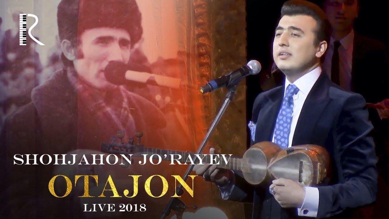 Shohjahon Jo'rayev - Otajon | Шохжахон Жураев - Отажон (live concert version 2018)