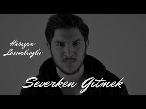 HÜSEYİN LOZANLIOĞLU - SEVERKEN GİTMEK (OFFİCİAL  VIDEO)
