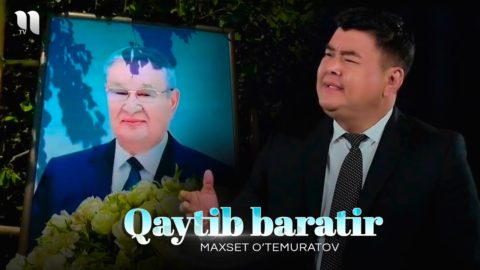 Maxset O'temuratov - Qaytib baratir (Official Music Video)