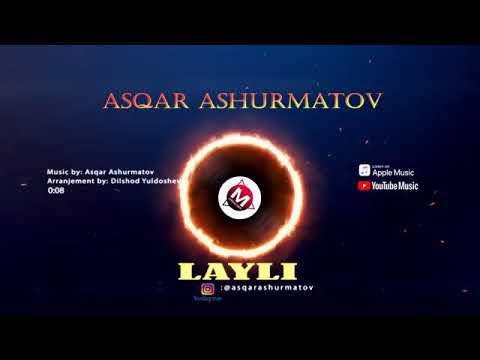 Asqar Ashurmatov - Layli   Аскар Ашурматов - Лайли 2020