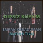 Emrah Karaduman - Dipsiz Kuyum feat. Aleyna Tilki в mp3, текст песни