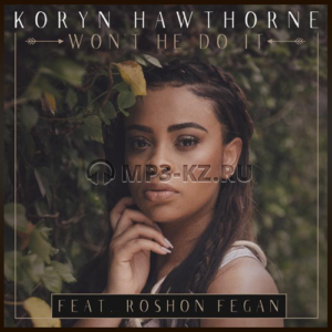 Koryn Hawthorne, Roshon Fegan - Won't He Do It скачать в mp3, текст