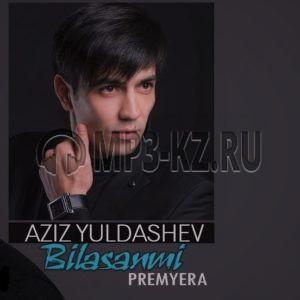 Aziz Yuldashev Bilasanmi скачать бесплатно в mp3 текст песни